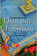 Dancing In The Fountain: How to Enjoy Living Abroad Kindle Edition