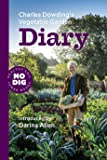 Charles Dowding's Vegetable Garden Diary: No Dig, Healthy Soil, Fewer Weeds
