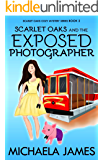 Scarlet Oaks and the Exposed Photographer (Scarlet Oaks Cozy Mystery Series Book 2)