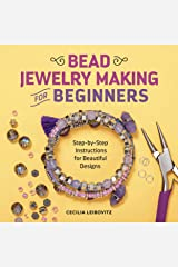 Bead Jewelry Making for Beginners: Step-by-Step Instructions for Beautiful Designs Kindle Edition
