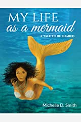 My Life As a Mermaid - A Tale to Be Shared Kindle Edition