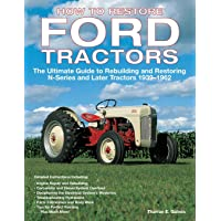 How to Restore Ford Tractors: The Ultimate Guide to Rebuilding and Restoring N-Series and Later Tractors 1939-1962