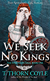 We Seek No Kings: a Post-Apocalyptic Epic Fantasy (The Steel Clan Saga Book 1)