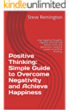 Positive Thinking: Simple Guide to Overcome Negativity and Achieve Happiness: stop negative thoughts, negative self-talk, and reduce stress and depression using the power of positive thinking.