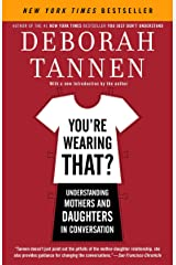 You're Wearing That?: Understanding Mothers and Daughters in Conversation Paperback