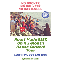 No Booker, No Bouncer, No Bartender: How I Made $25K On A 2-Month House Concert Tour (And How You Can Too) book cover