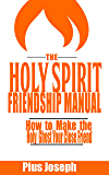The Holy Spirit Friendship Manual: How to make the Holy Ghost Your Close Friend (Holy Ghost Friendship Guide Book 1)