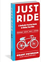 Just Ride: A Radically Practical Guide to Riding Your Bike Paperback