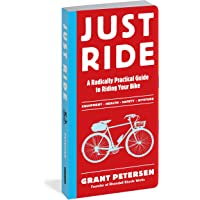 Just Ride: A Radically Practical Guide to Riding Your Bike