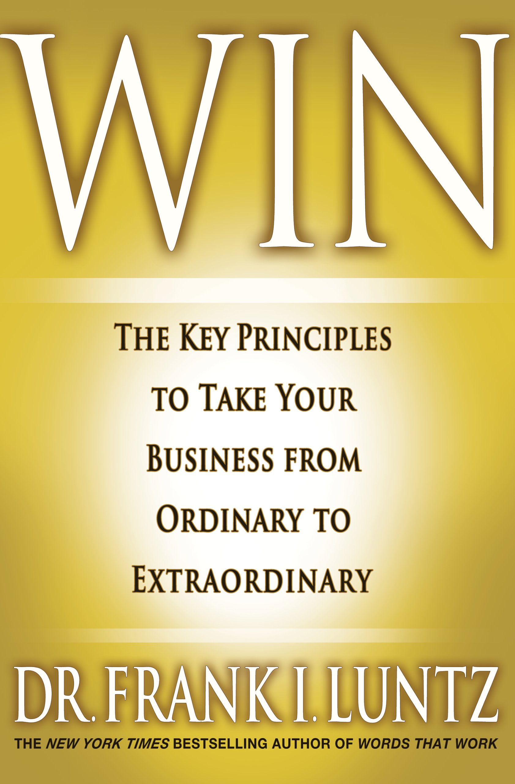 Win: The Key Principles to Take Your Business from Ordinary to  Extraordinary: Frank I. Luntz: 9781401323998: Amazon.com: Books
