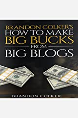 Brandon Colker's How to Make Big Bucks from Big Blogs Audible Audiobook