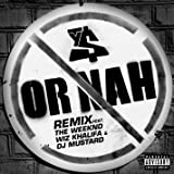 Or Nah (feat. The Weeknd, Wiz Khalifa & DJ Mustard) [Remix] [Explicit]