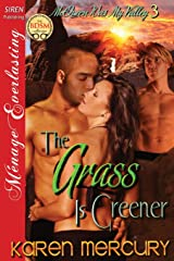 The Grass Is Greener [Mcqueen Was My Valley 3] (Siren Publishing Menage Everlasting) Paperback