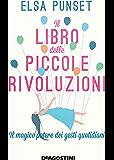 Il libro delle piccole rivoluzioni: Il magico potere dei gesti quotidiani