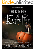 The Bitches of Everafter: A Humorous Dark Princess Fairy Tale (The Everafter Series Book 1)