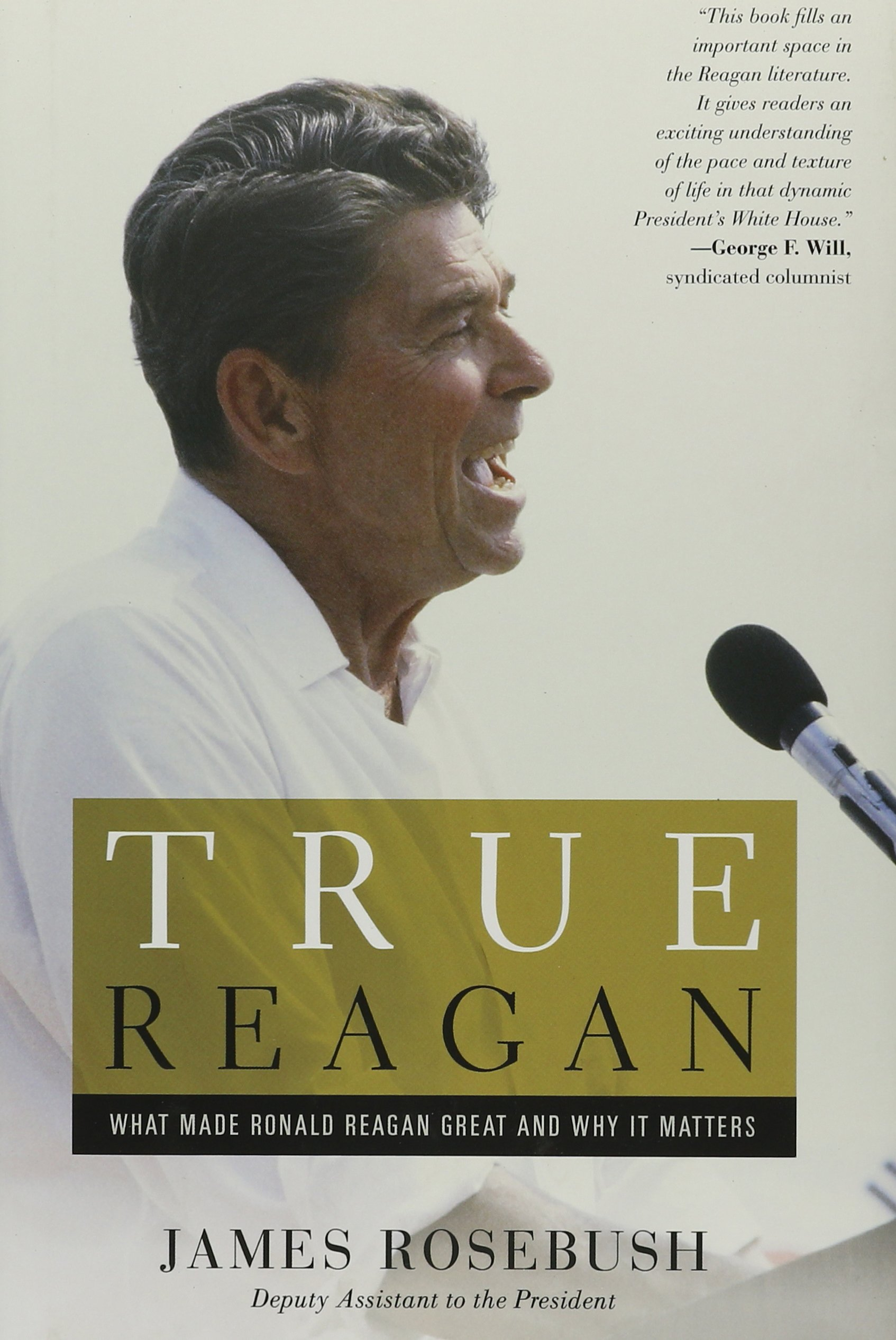 Amazon: True Reagan: What Made Ronald Reagan Great And Why It Matters  (9781455593828): James Rosebush: Books