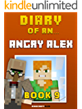 Diary of an Angry Alex: Book 9 [An Unofficial Minecraft Book] (Minecraft Tales 73)