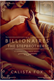 The Billionaires: The Stepbrothers: A Lover's Triangle Novel
