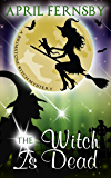 The Witch Is Dead (A Brimstone Witch Mystery Book 9)