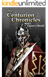 The Centurion Chronicles Book Three Caesar's Shield