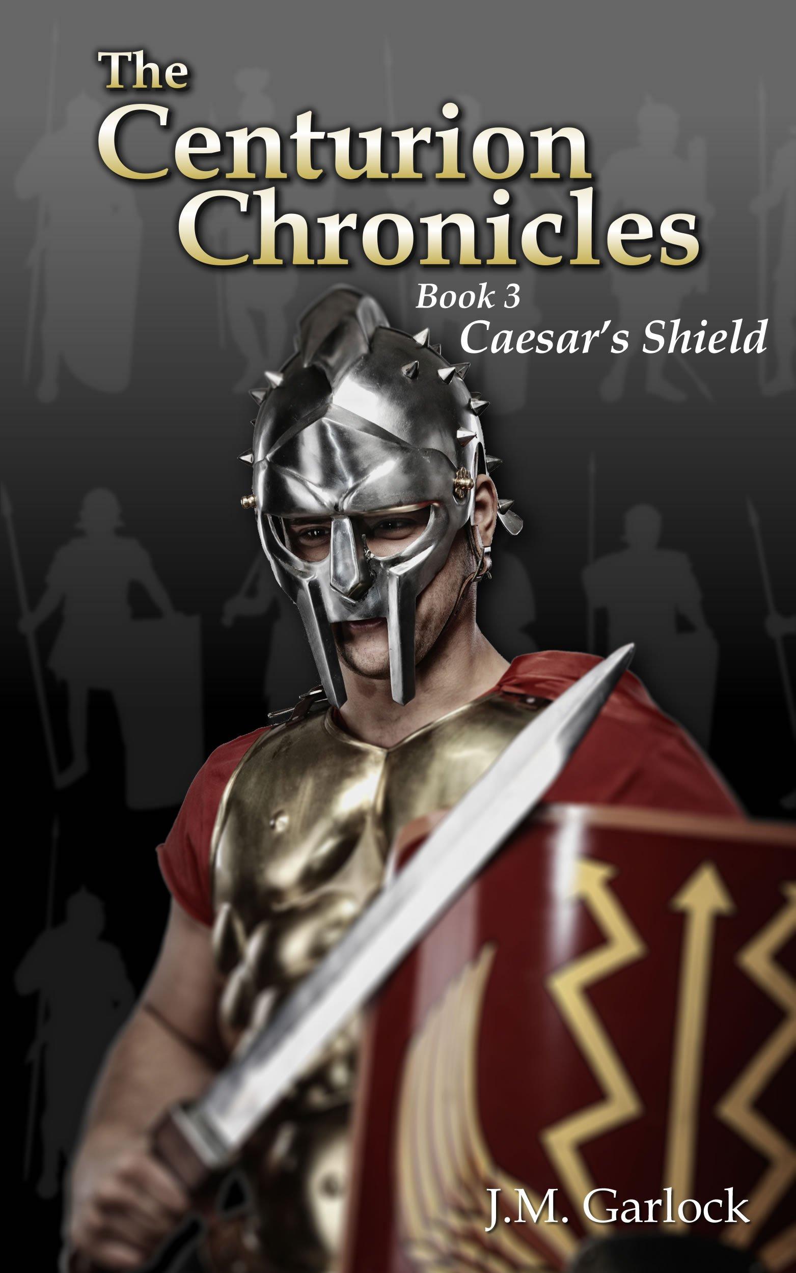 The Centurion Chronicles Book Three Caesar's Shield (English Edition)