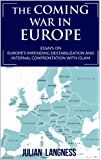 The Coming War In Europe: Essays On Europe's Impending Destabilization And Internal Confrontation With Islam (English Edition)