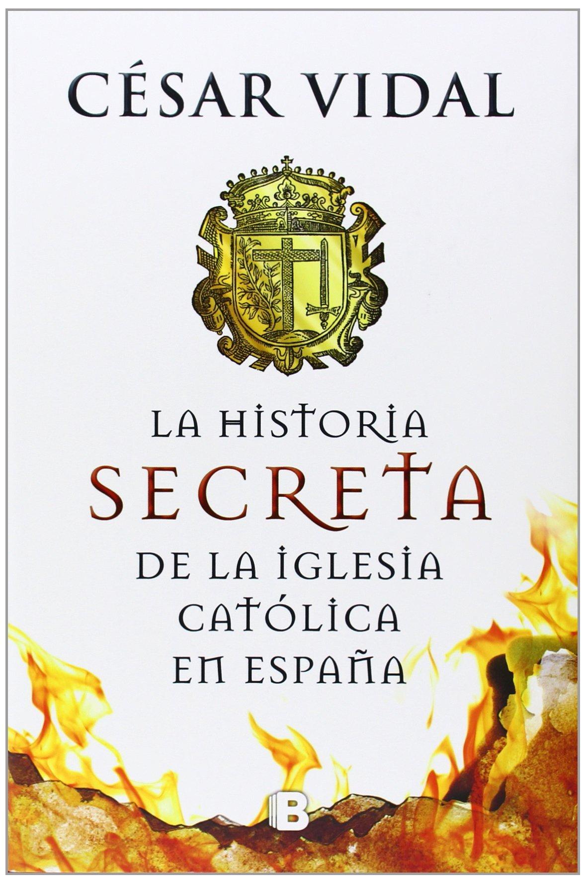 Hijo De Perdición. Historia Secreta De La Iglesia Católica En España NB NO FICCION de Cesar Vidal 7 may 2014 Tapa dura: Amazon.es: Libros