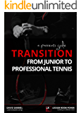 A Parent's Guide - Transition from junior to professional tennis: How to navigate this difficult journey (LOCKER ROOM POWER Book 2)