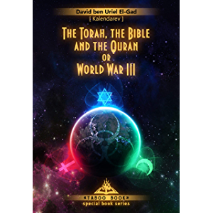 The Torah, the Bible and the Quran World War III.: History of the Abrahamic Religion and Their Consequences - Third…