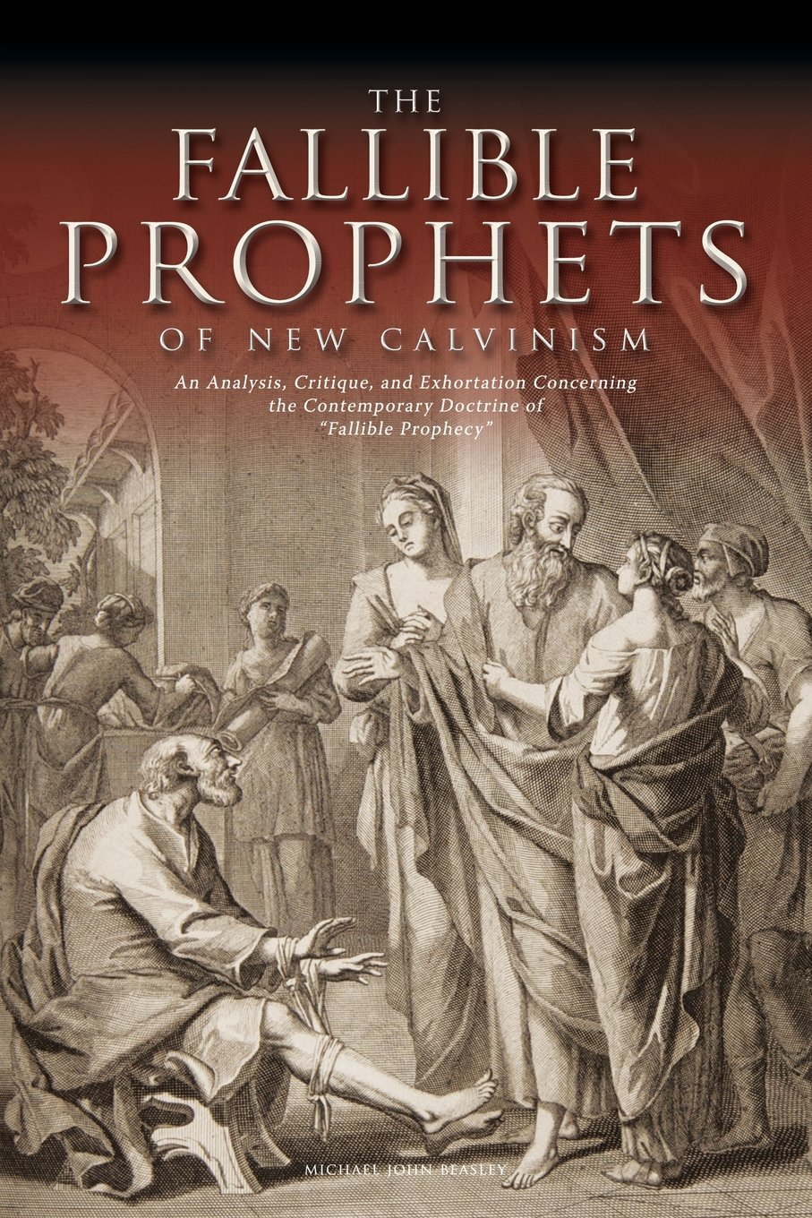 Read Online The Fallible Prophets of New Calvinism: An Analysis, Critique, and Exhortation Concerning the Contemporary Doctrine of Fallible Prophecy pdf