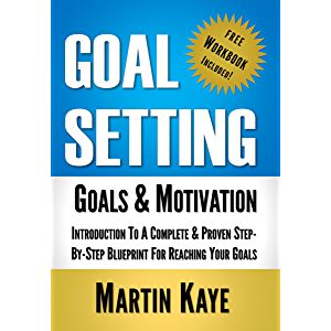 Goal Setting (Workbook Included): Goals & Motivation: Introduction To A Complete & Proven Step-By-Step Blueprint For…