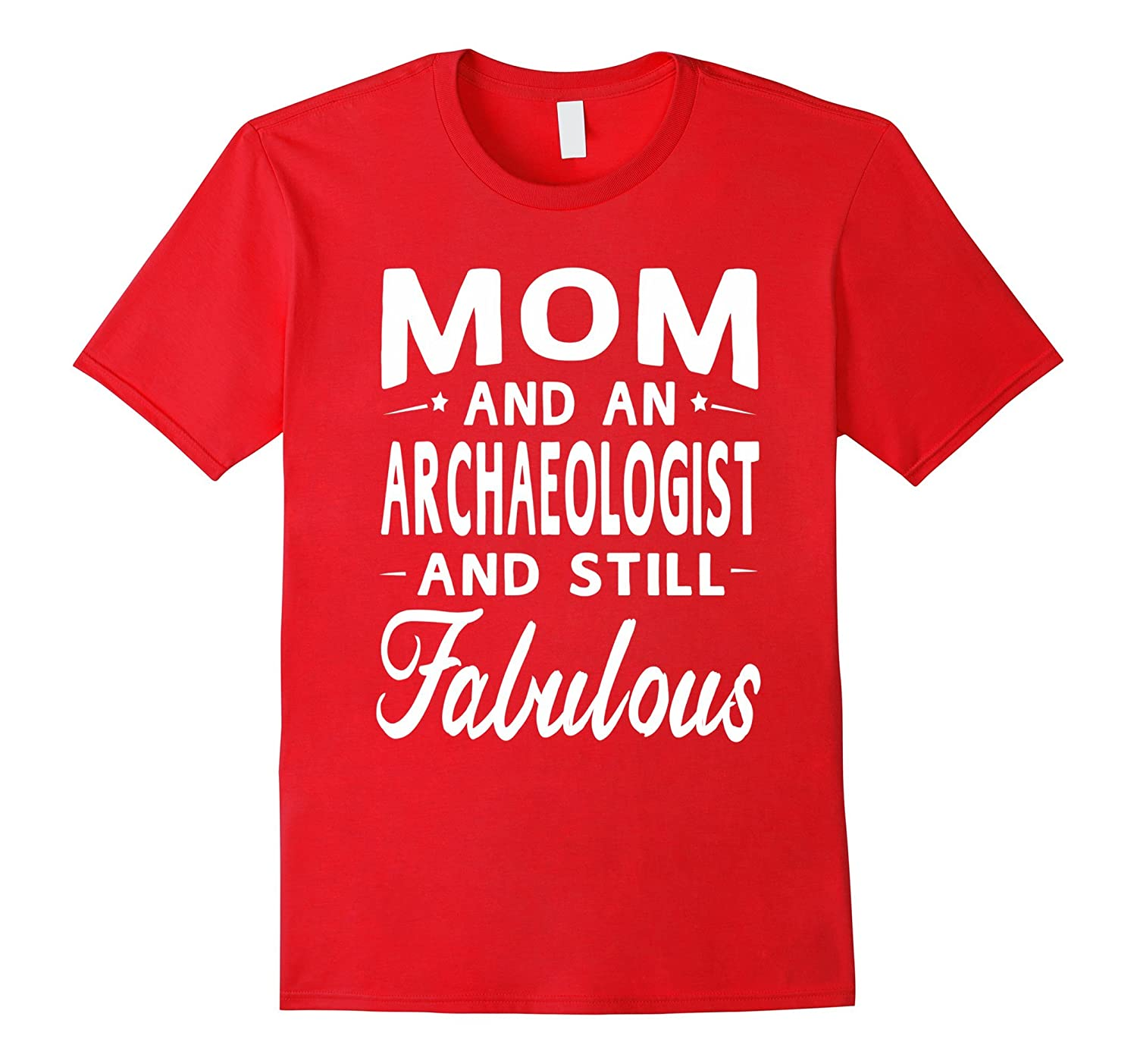 Mothers Day Gifts Women Fabulous Archaeologist Mom T-shirt-TJ