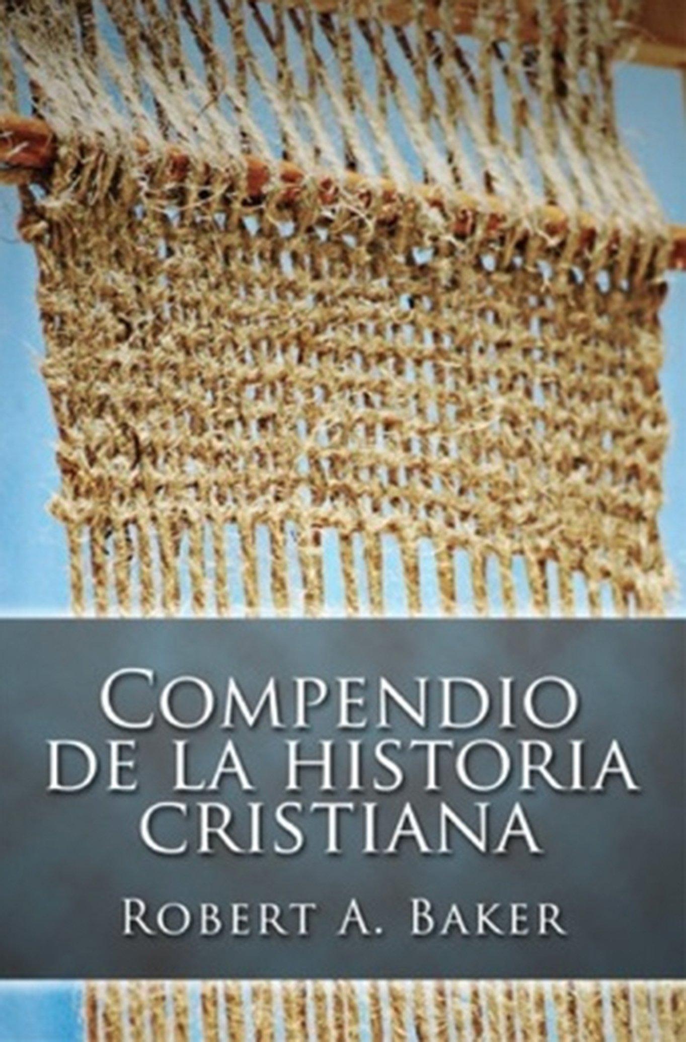 Compendio de la Historia Cristiana: Robert Andrew Baker