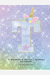 T: Monogram Initial T Journal Notebook for Unicorn Believers Paperback
