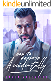 How To Propose Accidentally - A Billionaire Romance (How To... Book 4)