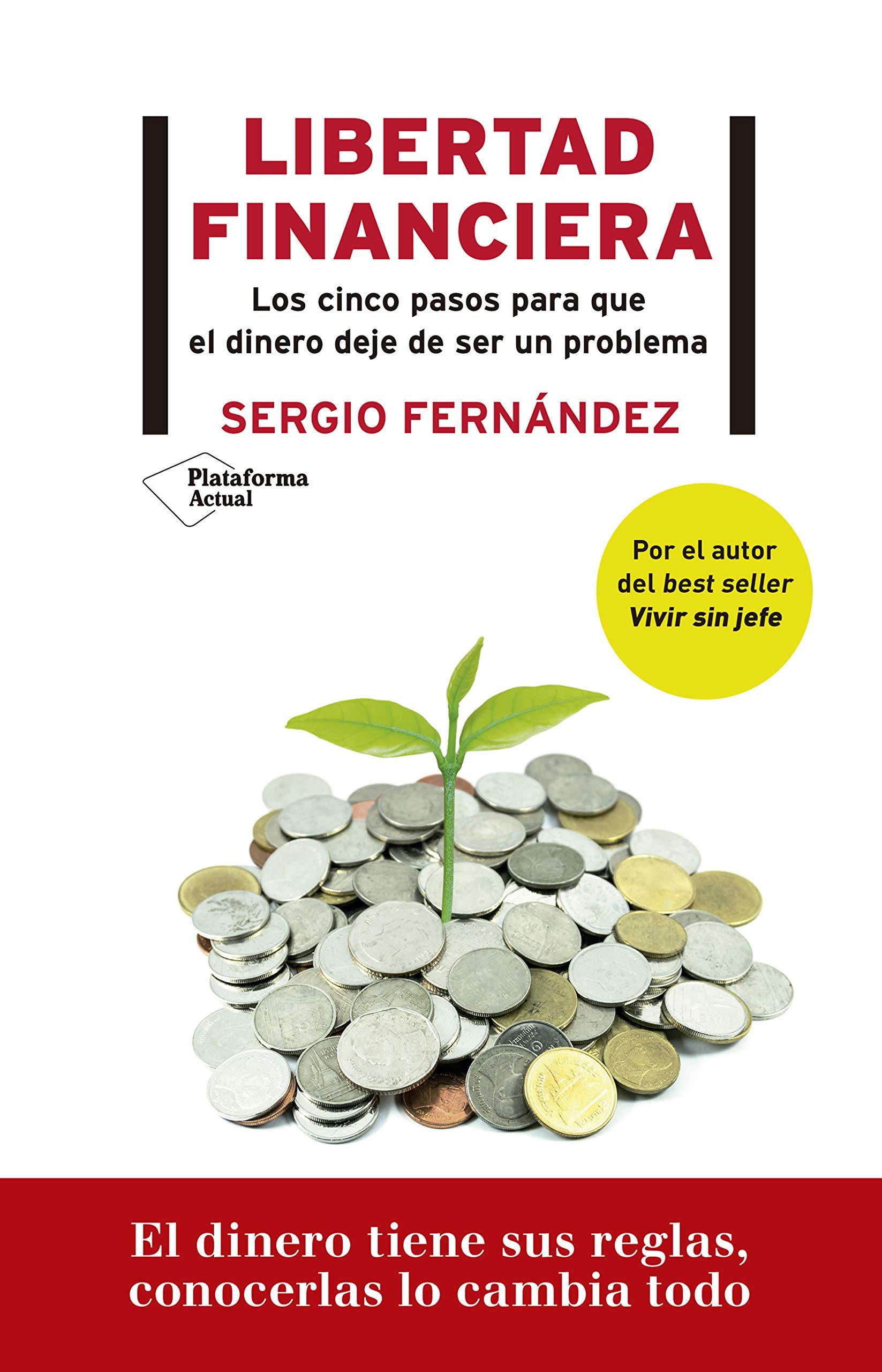 Libertad financiera: Los cinco pasos para que el dinero deje de ser un problema por Sergio Fernández