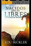 Nacidos para ser Libres: Lecciones de Gálatas (Spanish Edition)