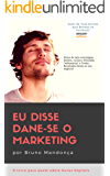 Eu disse Dane-se o Marketing: Como obter resultados com Marketing Digital sem gastar fortunas com Gurus