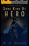 Some Kind of Hero (A Hesitant Hero Book 2)