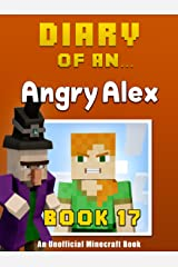 Diary of an Angry Alex: Book 17 [An Unofficial Minecraft Book] Kindle Edition