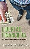 Libertad financiera: Por qué la necesitas y cómo alcanzarla (Spanish Edition)