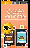 Come creare una applicazione mobile IOS o Android senza avere esperienza: sviluppare app per apple e android