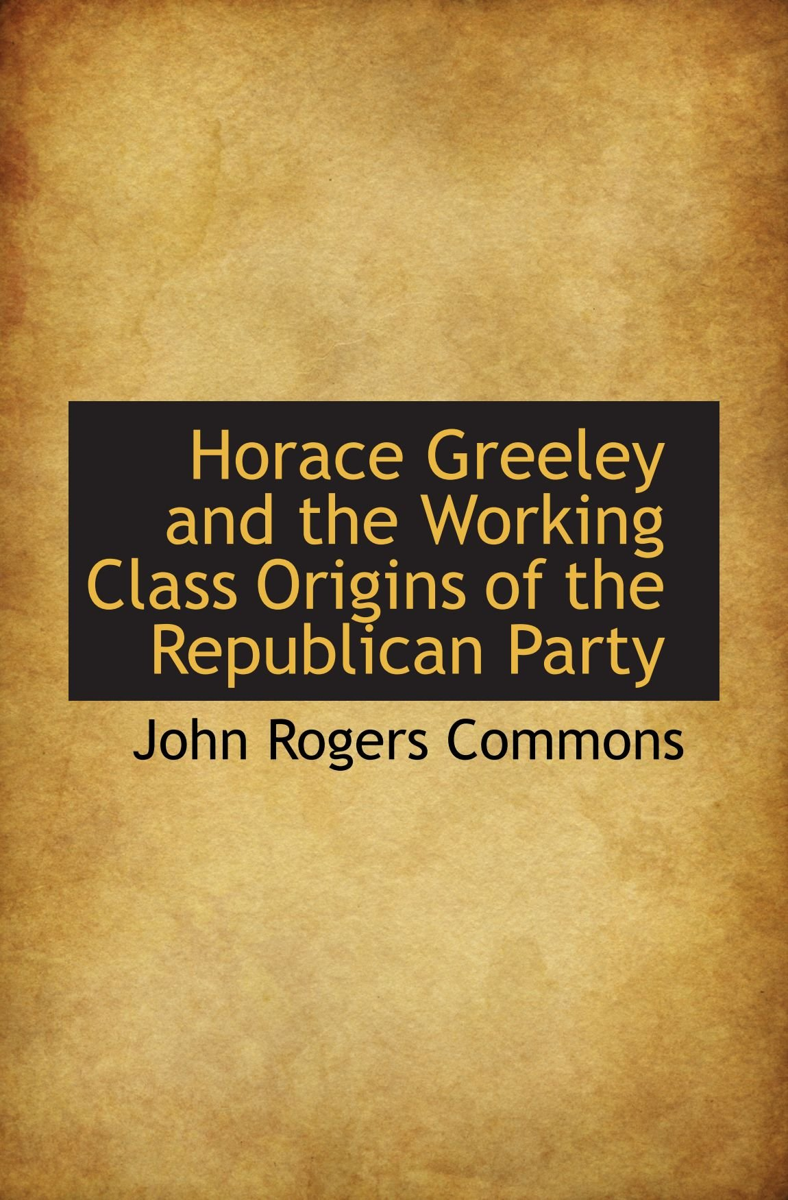 Horace Greeley and the Working Class Origins of the Republican Party pdf epub