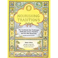 Nourishing Traditions: The Cookbook that Challenges Politically Correct Nutrition...