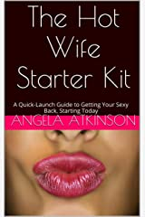The Hot Wife Starter Kit: A Quick-Launch Guide to Getting Your Sexy Back, Starting Today (The Hot Wife Guides Book 1)