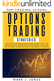 OPTIONS TRADING STRATEGIES: The complete beginners guide on how to make money and generate passive income with options…