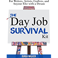 The Day Job Survival Kit: For Writers, Artists, Crafters, and Anyone Else with a Dream (English Edition)