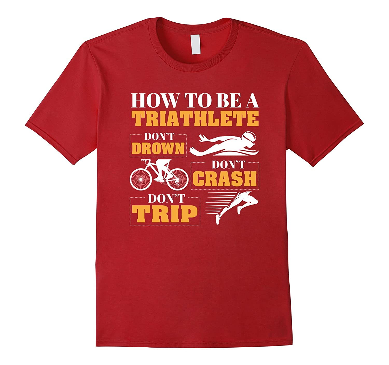 4712e4ca Funny Triathlon Shirt How To Be Triathlete Cycling Run Swim-FL ...