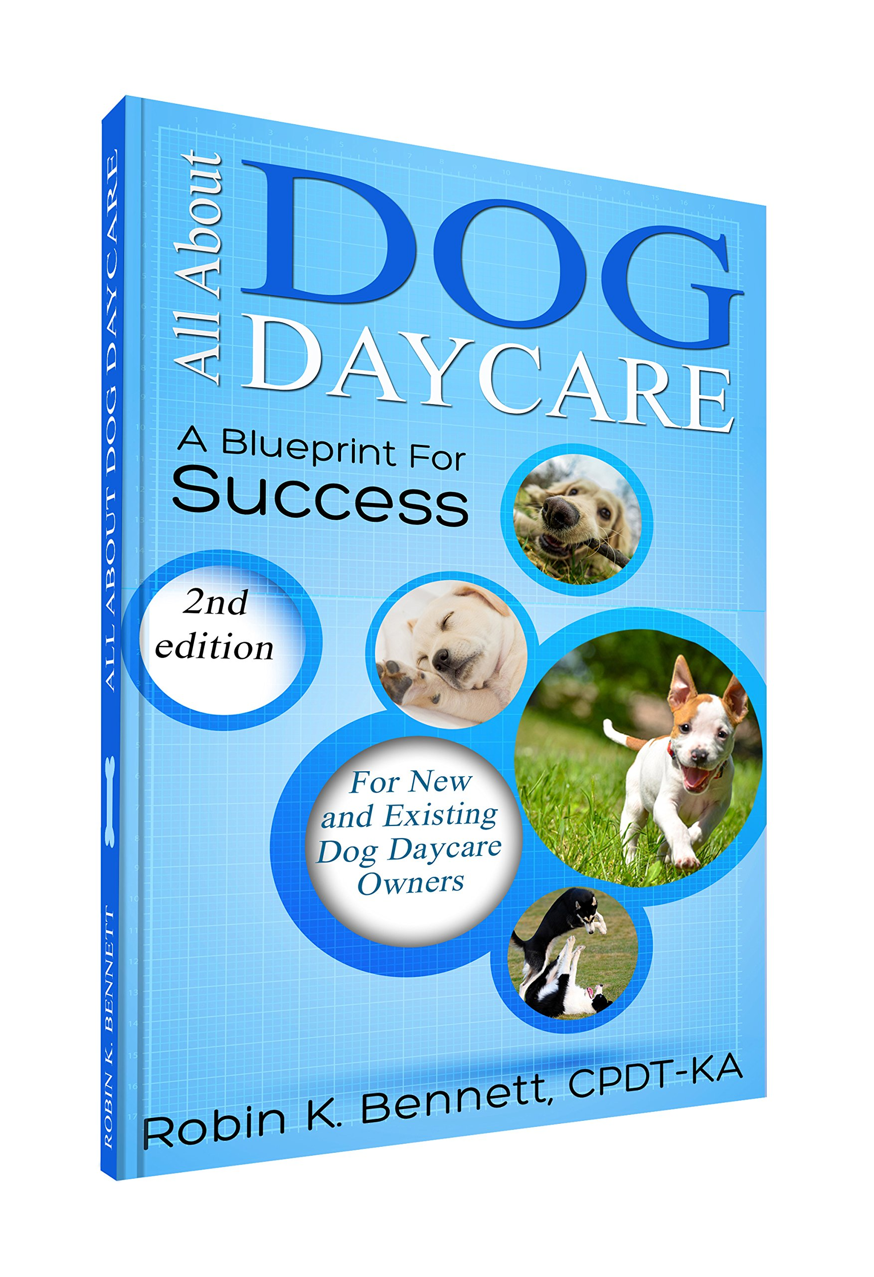 All about Dog Daycare: A Blueprint for Success: Robin K Bennett