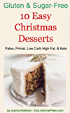 10 Easy Christmas Desserts: Paleo, Primal, Low Carb High Fat & Keto (Gluten & Sugar-Free Book 2)